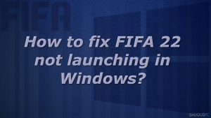 """Nepasileidžia """"FIFA 22"""" žaidimas. Kaip tai ištaisyti?"""