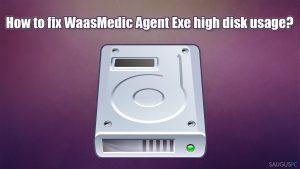 Kaip ištaisyti WaasMedic Agent Exe didelį disko naudojimą?