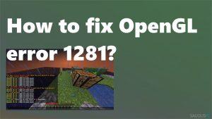 Kaip ištaisyti OpenGL 1281 klaidą?